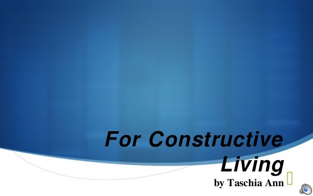 For Constructive Living By Taschia Ann ...