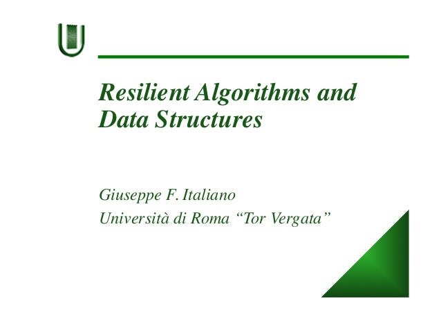 "Resilient Algorithms and Data Structures Giuseppe F. Italiano Università di Roma ""Tor Vergata"""