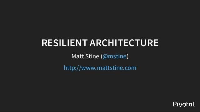 RESILIENTARCHITECTURE MattStine( )@mstine http://www.mattstine.com