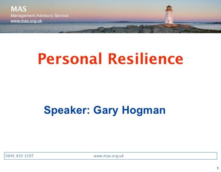 MAS  Management Advisory Service  www.mas.org.uk                 Personal Resilience                 Speaker: Gary Hogman0...