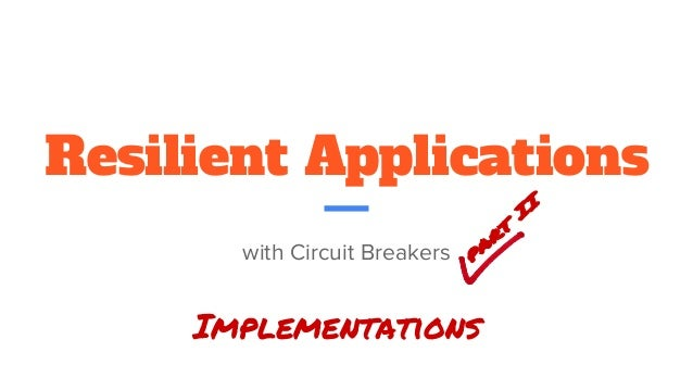 Resilient Applications with Circuit Breakers Implementations