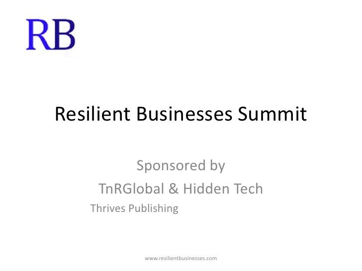Resilient Businesses Summit<br />Sponsored by <br />TnRGlobal & Hidden Tech<br />            Thrives Publishing<br />www.r...