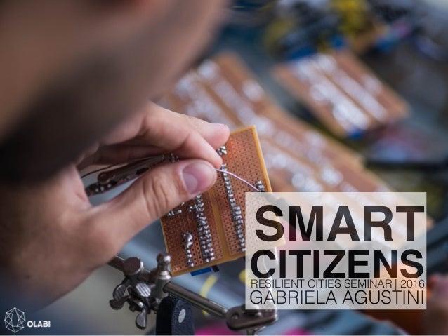 SMART CITIZENSRESILIENT CITIES SEMINAR | 2016 GABRIELA AGUSTINI