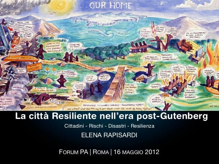 La città Resiliente nell'era post-Gutenberg           Cittadini - Rischi - Disastri - Resilienza                  ELENA RA...