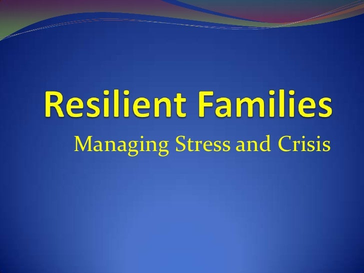 Resilient Families<br />Managing Stress and Crisis<br />