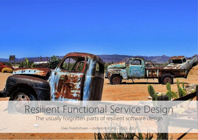 Resilient Functional Service Design The usually forgotten parts of resilient software design  Uwe Friedrichsen – codecentr...