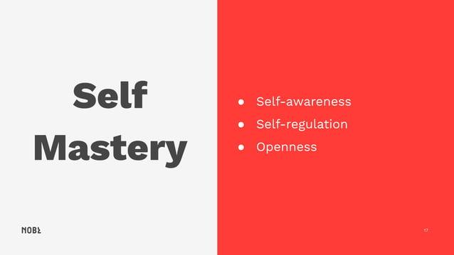 Self Mastery 17 ● Self-awareness ● Self-regulation ● Openness