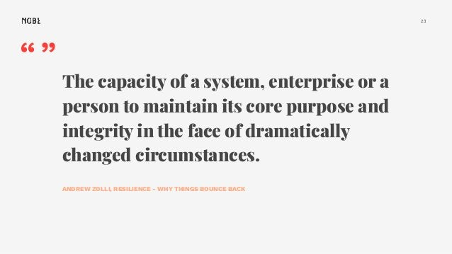 """23 """""""" The capacity of a system, enterprise or a person to maintain its core purpose and integrity in the face of dramatica..."""