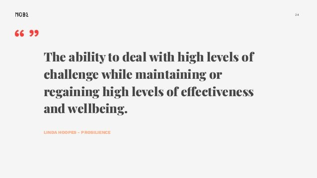 """24 """""""" The ability to deal with high levels of challenge while maintaining or regaining high levels of effectiveness and we..."""