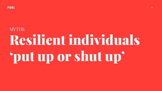 MYTHS Resilient individuals 'put up or shut up' 25