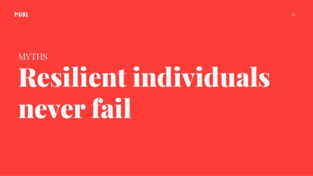 MYTHS Resilient individuals never fail 26