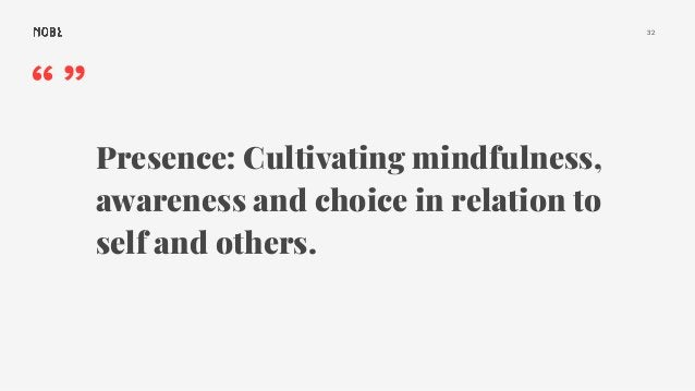 """32 """""""" Presence: Cultivating mindfulness, awareness and choice in relation to self and others."""