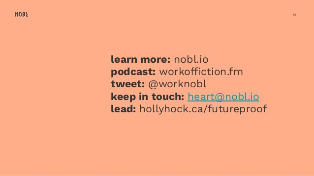 45 learn more: nobl.io podcast: workoffiction.fm tweet: @worknobl keep in touch: heart@nobl.io lead: hollyhock.ca/futurepro...