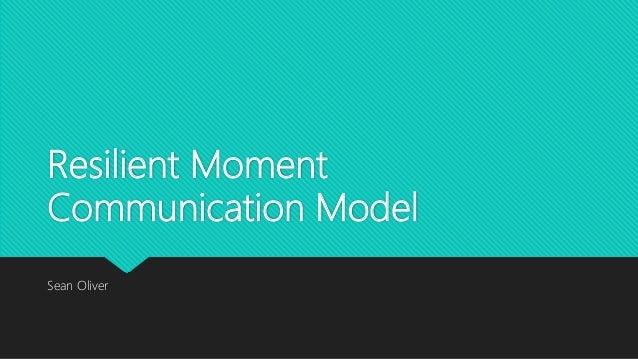 Resilient Moment Communication Model Sean Oliver
