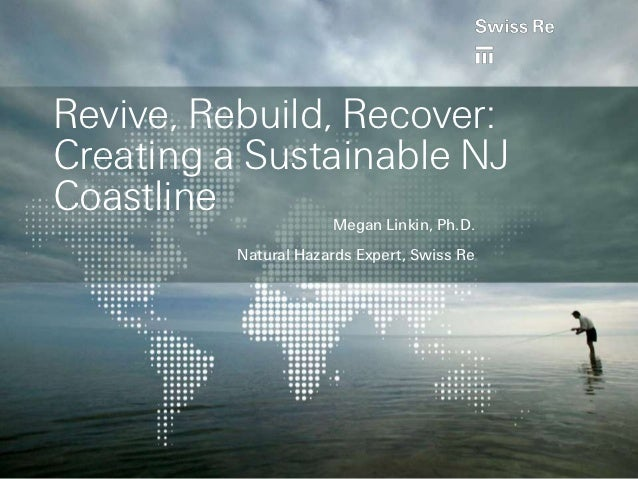 Revive, Rebuild, Recover:Creating a Sustainable NJCoastline             Megan Linkin, Ph.D.          Natural Hazards Exper...