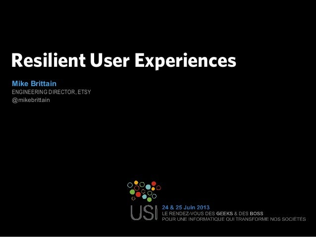 Resilient User ExperiencesMike BrittainENGINEERING DIRECTOR, ETSY@mikebrittain