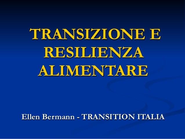 TRANSIZIONE E RESILIENZA ALIMENTARE Ellen Bermann - TRANSITION ITALIA