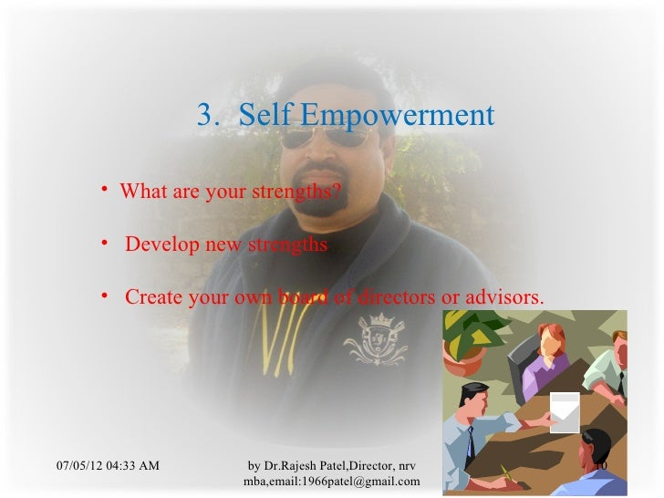 3. Self Empowerment       • What are your strengths?       • Develop new strengths       • Create your own board of direct...