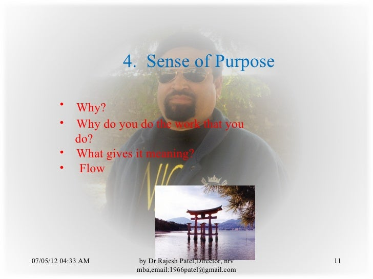 4. Sense of Purpose        • Why?        • Why do you do the work that you          do?        • What gives it meaning?   ...