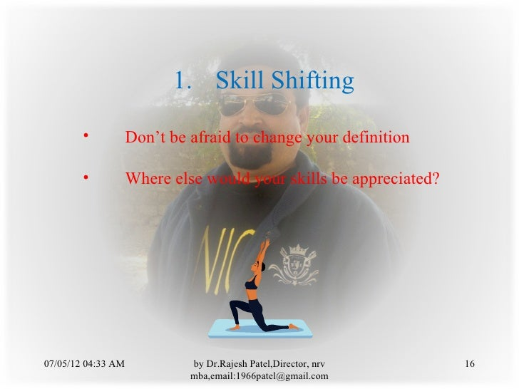 1. Skill Shifting        •           Don't be afraid to change your definition        •           Where else would your sk...