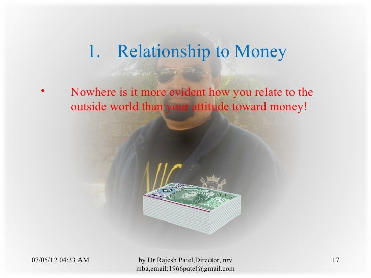 1. Relationship to Money  •        Nowhere is it more evident how you relate to the           outside world than your atti...