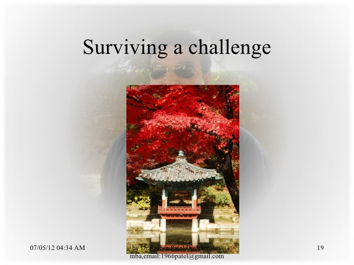 Surviving a challenge07/05/12 04:34 AM    by Dr.Rajesh Patel,Director, nrv   19                     mba,email:1966patel@gm...