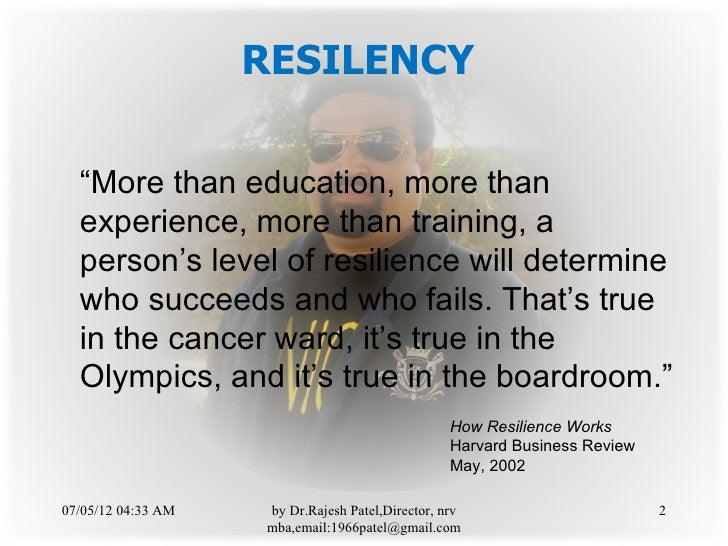 """RESILENCY  """"More than education, more than  experience, more than training, a  person's level of resilience will determine..."""
