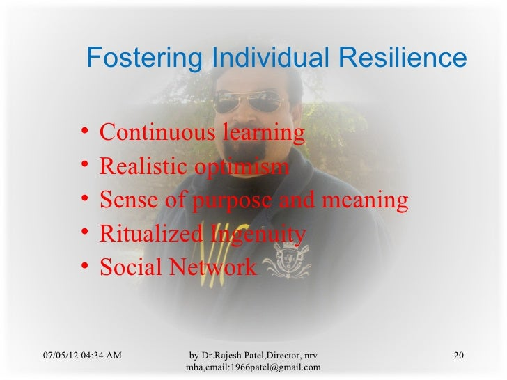 Fostering Individual Resilience        •   Continuous learning        •   Realistic optimism        •   Sense of purpose a...