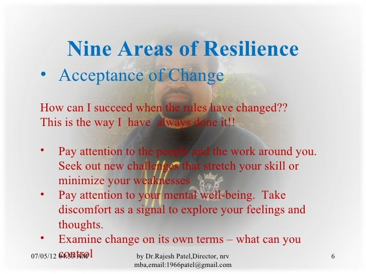Nine Areas of Resilience • Acceptance of Change How can I succeed when the rules have changed?? This is the way I have alw...
