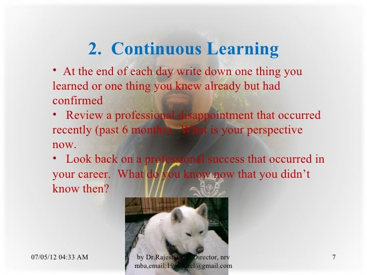 2. Continuous Learning      • At the end of each day write down one thing you      learned or one thing you knew already b...