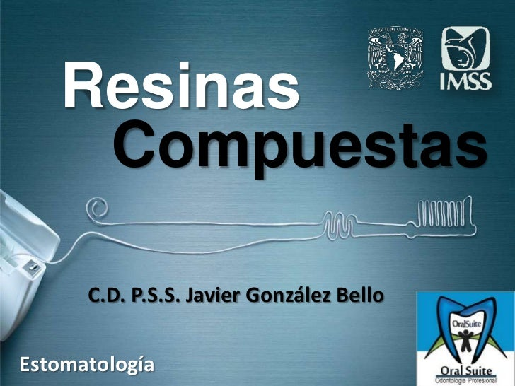 Resinas    Compuestas      C.D. P.S.S. Javier González BelloEstomatología