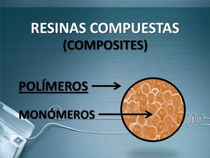RESINAS COMPUESTAS     (COMPOSITES)POLÍMEROSMONÓMEROS