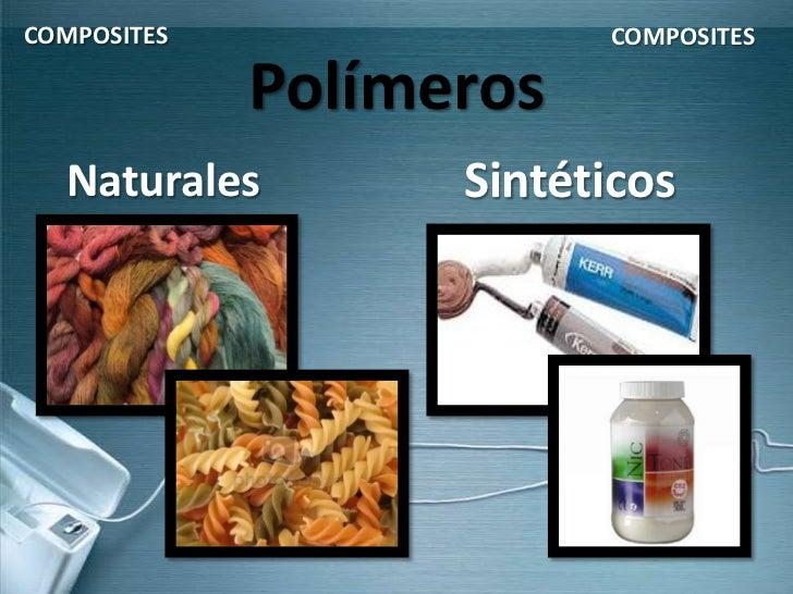 COMPOSITES               COMPOSITES             Polímeros  Naturales        Sintéticos