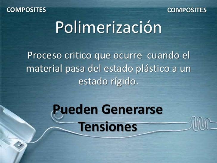 COMPOSITES                          COMPOSITES             Polimerización    Proceso critico que ocurre cuando el    mater...