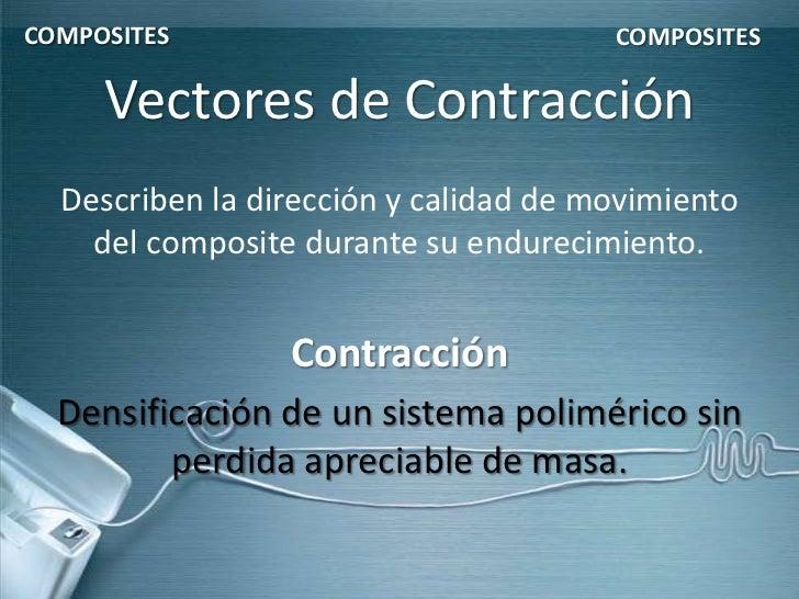 COMPOSITES                             COMPOSITES     Vectores de Contracción  Describen la dirección y calidad de movimie...