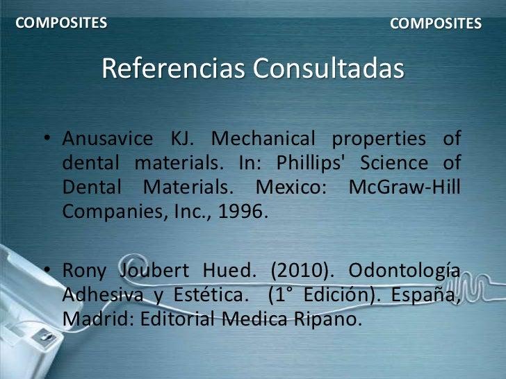 COMPOSITES                             COMPOSITES         Referencias Consultadas   • Anusavice KJ. Mechanical properties ...