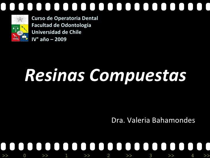 Resinas Compuestas Dra. Valeria Bahamondes  Curso de Operatoria Dental Facultad de Odontología  Universidad de Chile IV° a...