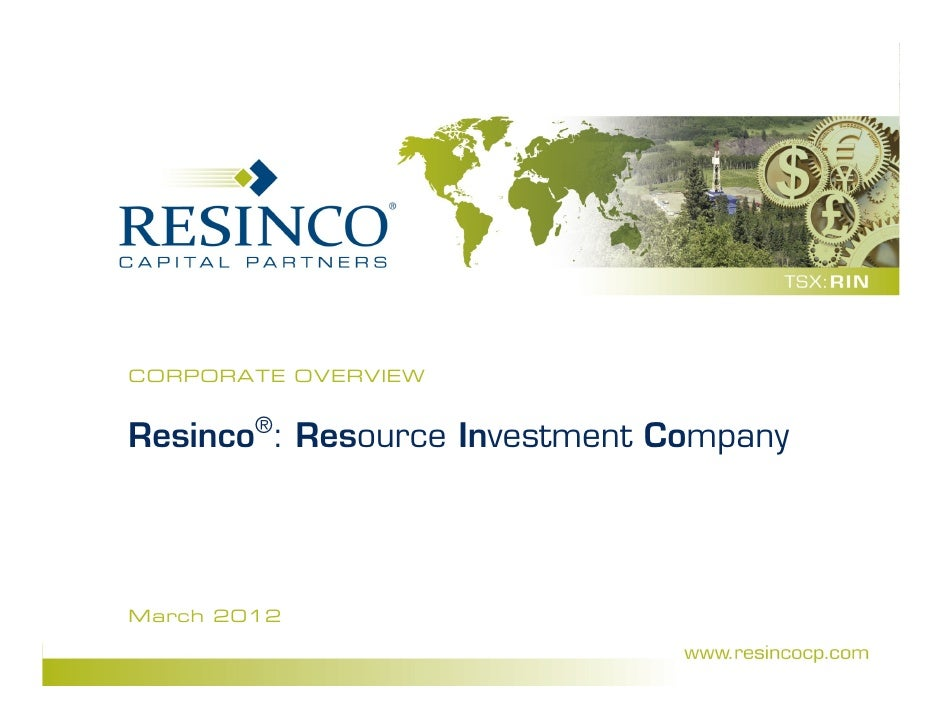 CORPORATE OVERVIEWResinco®: Resource Investment CompanyMarch 2012                     0