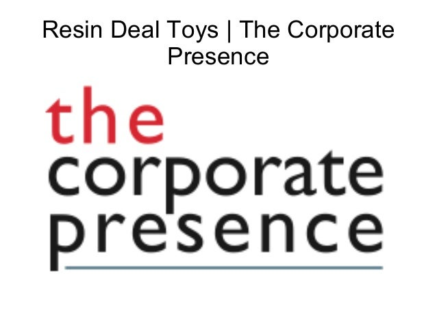 Resin Deal Toys | The Corporate Presence