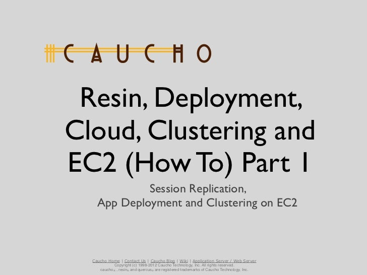 Resin, Deployment,Cloud, Clustering andEC2 (How To) Part 1             Session Replication,    App Deployment and Clusteri...