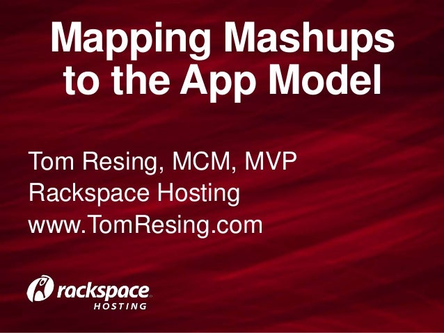 Mapping Mashups to the App ModelTom Resing, MCM, MVPRackspace Hostingwww.TomResing.com
