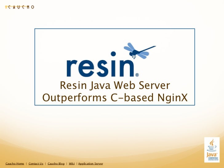 Resin Java Web Server                        Outperforms C-based NginXCaucho Home | Contact Us | Caucho Blog | Wiki | Appl...