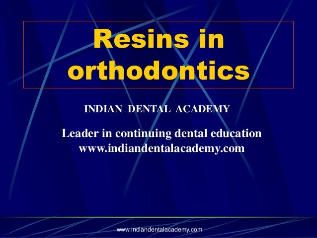 Resins in orthodontics www.indiandentalacademy.com INDIAN DENTAL ACADEMY Leader in continuing dental education www.indiand...