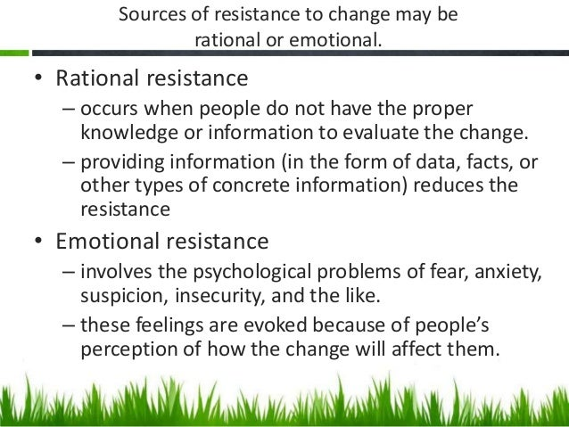 how to face resistance to change Resistance to change can frustrate the best change management plans it's not possible to be aware of all sources of resistance you might face.