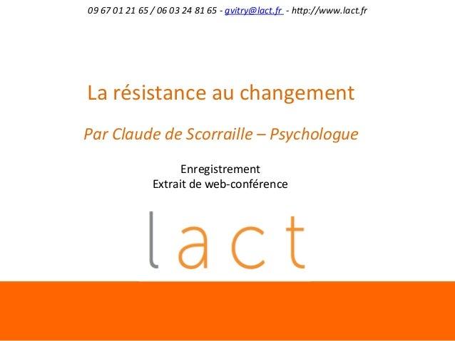 09  67  01  21  65  /  06  03  24  81  65  -‐  gvitry@lact.fr  -‐  h;p://www.lact.fr  La  résistance  au  changement  Pa...
