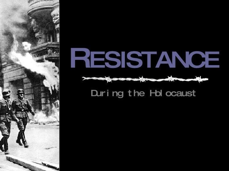 resistance during the holocaust essay Some say that during the holocaust,  small acts of resistance of the jews such as literary  we can write a custom essay on  schindler's list essay essay.