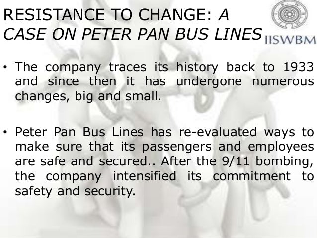 RESISTANCE TO CHANGE: ACASE ON PETER PAN BUS LINES• The company traces its history back to 1933  and since then it has und...