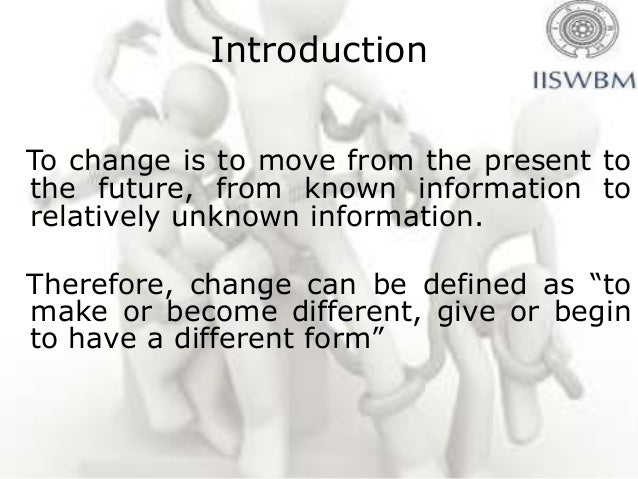 IntroductionTo change is to move from the present tothe future, from known information torelatively unknown information.Th...