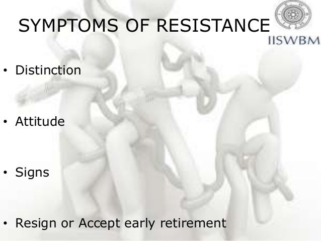 CAUSES OF RESISTANCE• Fears• Different assessments• Misunderstanding and lack of trust• Wrong methods• Inertia and low tol...