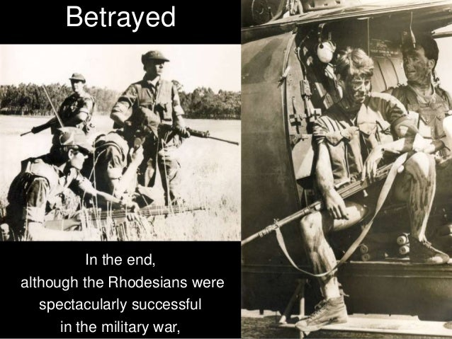 """In the words of Rhodesian Prime Minister Ian Smith: """"We were never beaten by our enemies; we were betrayed by our friends!"""""""